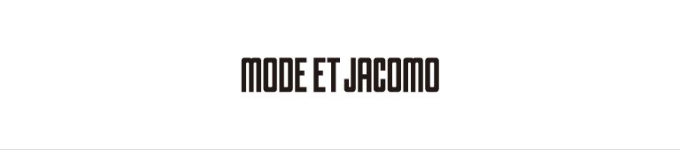 MODE ET JACOMO(モード・エ・ジャコモ)